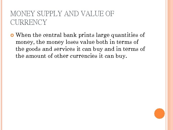 MONEY SUPPLY AND VALUE OF CURRENCY When the central bank prints large quantities of