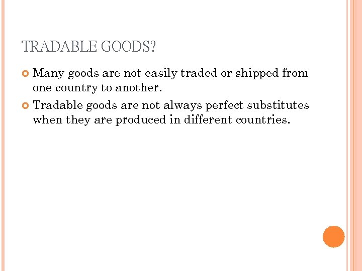 TRADABLE GOODS? Many goods are not easily traded or shipped from one country to