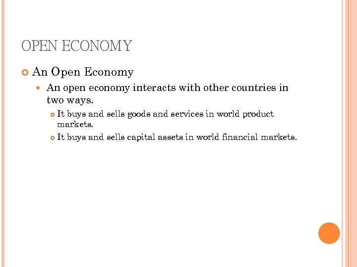 OPEN ECONOMY An Open Economy An open economy interacts with other countries in two