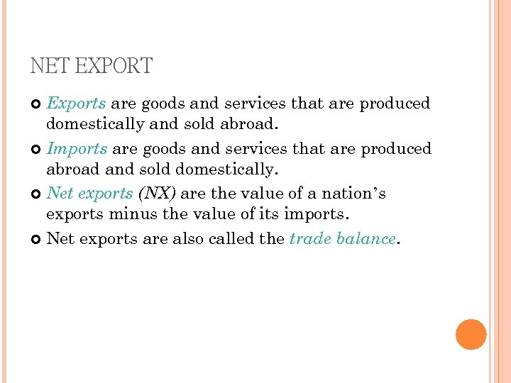 NET EXPORT Exports are goods and services that are produced domestically and sold abroad.