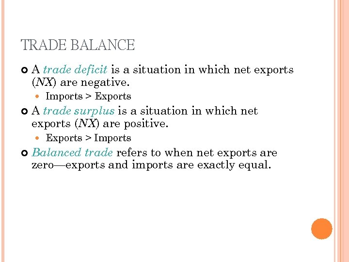 TRADE BALANCE A trade deficit is a situation in which net exports (NX) are