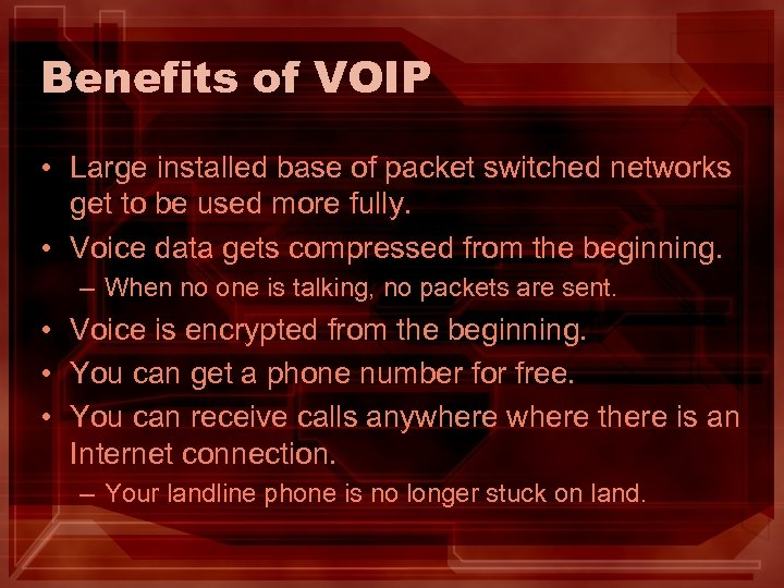 Benefits of VOIP • Large installed base of packet switched networks get to be