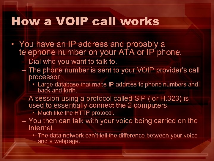 How a VOIP call works • You have an IP address and probably a