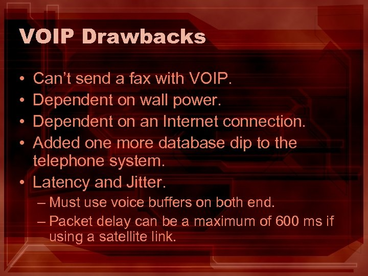 VOIP Drawbacks • • Can't send a fax with VOIP. Dependent on wall power.