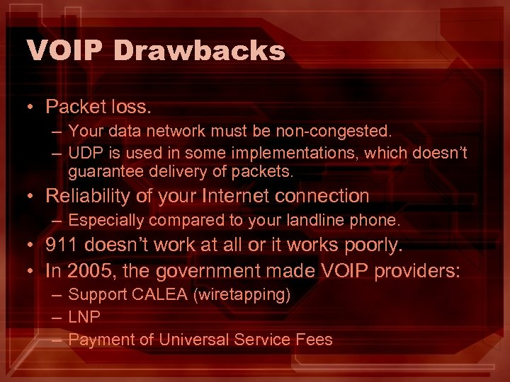 VOIP Drawbacks • Packet loss. – Your data network must be non-congested. – UDP
