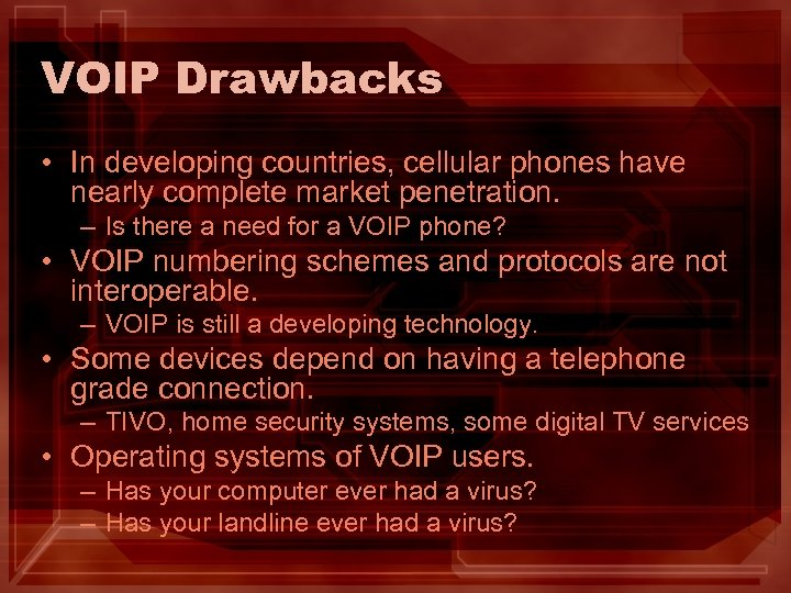 VOIP Drawbacks • In developing countries, cellular phones have nearly complete market penetration. –