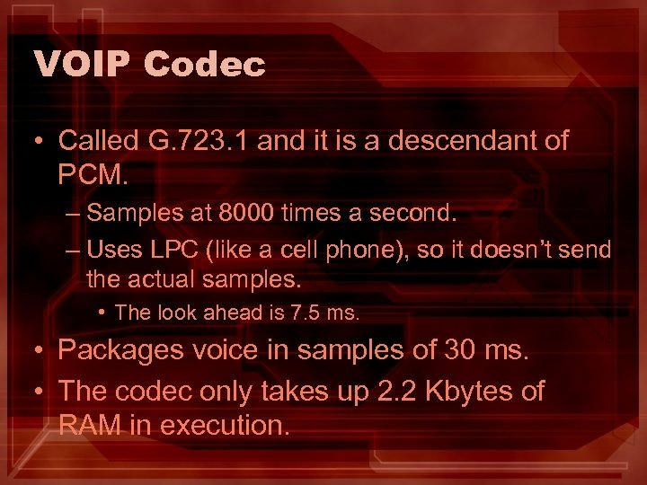VOIP Codec • Called G. 723. 1 and it is a descendant of PCM.