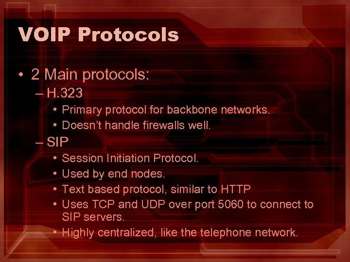 VOIP Protocols • 2 Main protocols: – H. 323 • Primary protocol for backbone