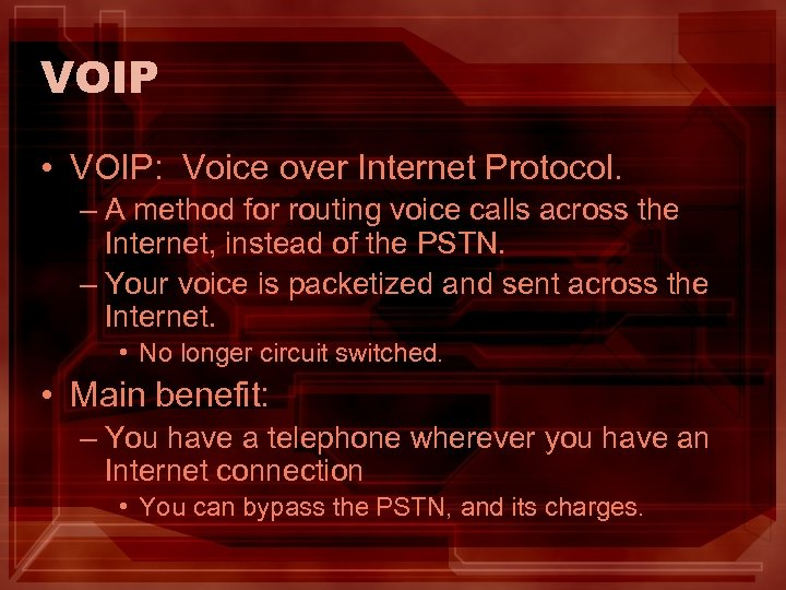 VOIP • VOIP: Voice over Internet Protocol. – A method for routing voice calls