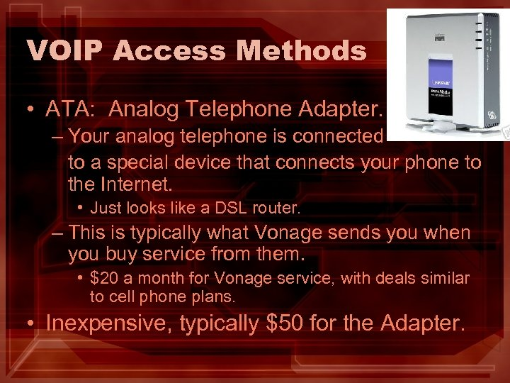 VOIP Access Methods • ATA: Analog Telephone Adapter. – Your analog telephone is connected