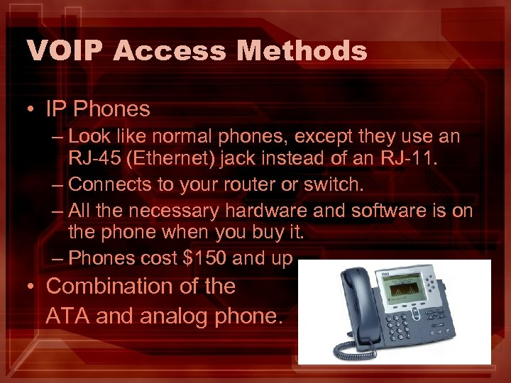 VOIP Access Methods • IP Phones – Look like normal phones, except they use
