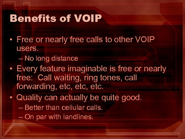 Benefits of VOIP • Free or nearly free calls to other VOIP users. –