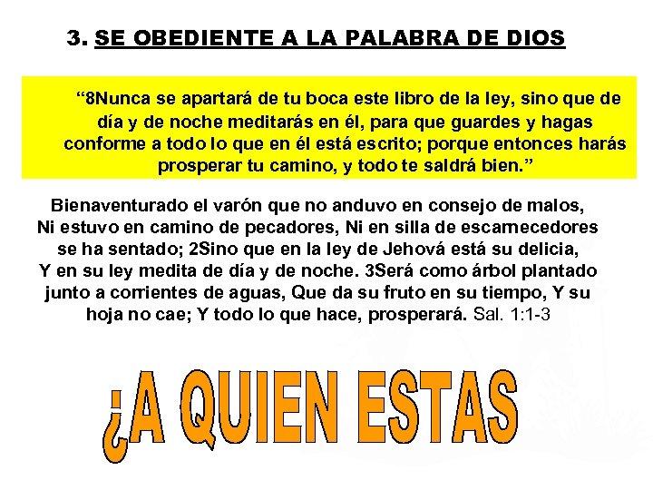 """3. SE OBEDIENTE A LA PALABRA DE DIOS """" 8 Nunca se apartará de"""