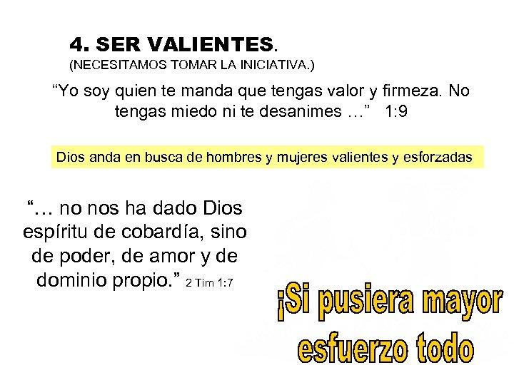 """4. SER VALIENTES. (NECESITAMOS TOMAR LA INICIATIVA. ) """"Yo soy quien te manda que"""