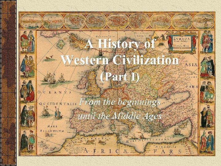 A History of Western Civilization (Part I) From the beginnings until the Middle Ages