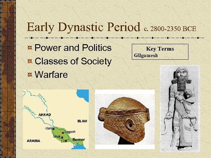Early Dynastic Period c. 2800 -2350 BCE Power and Politics Classes of Society Warfare