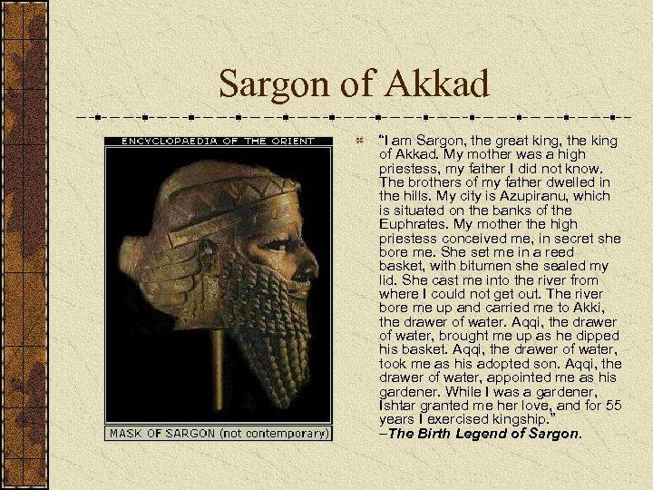 "Sargon of Akkad ""I am Sargon, the great king, the king of Akkad. My"
