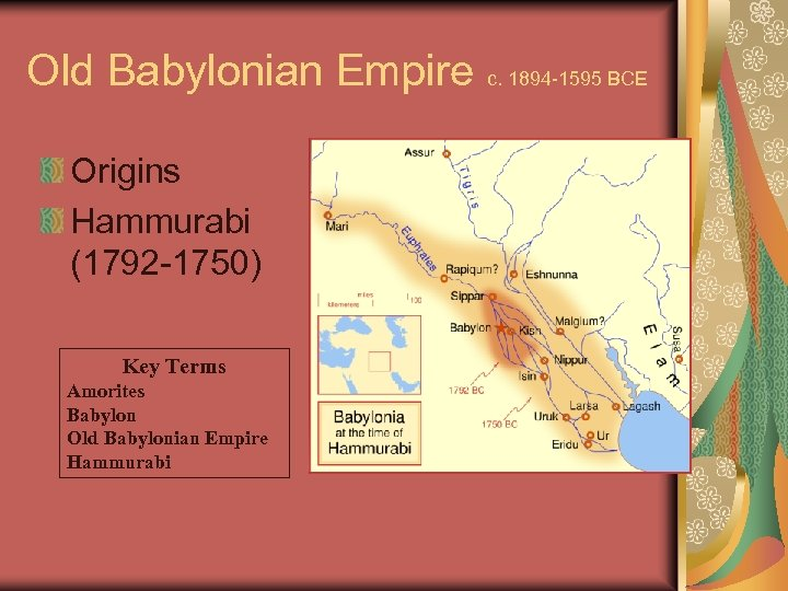 Old Babylonian Empire c. 1894 -1595 BCE Origins Hammurabi (1792 -1750) Key Terms Amorites