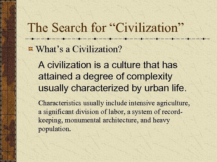 """The Search for """"Civilization"""" What's a Civilization? A civilization is a culture that has"""
