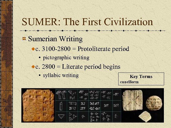 SUMER: The First Civilization Sumerian Writing c. 3100 -2800 = Protoliterate period • pictographic