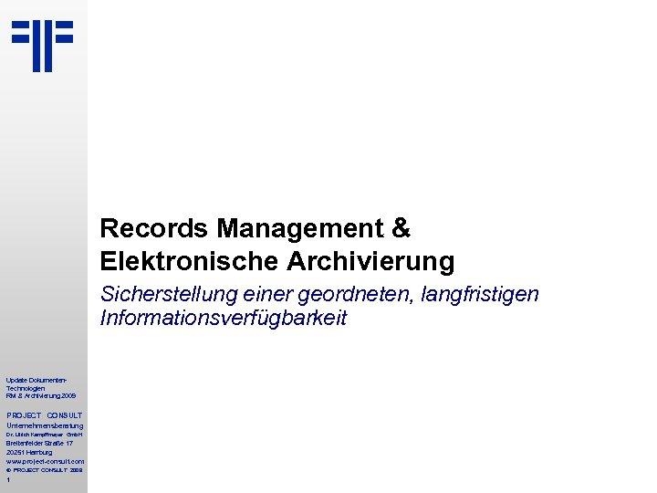 Records Management & Elektronische Archivierung Sicherstellung einer geordneten, langfristigen Informationsverfügbarkeit Update Dokumenten. Technologien RM