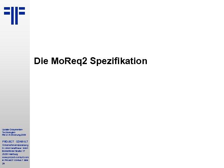 Die Mo. Req 2 Spezifikation Update Dokumenten. Technologien RM & Archivierung 2009 PROJECT CONSULT