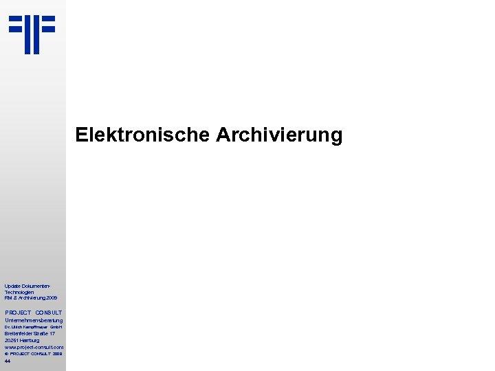 Elektronische Archivierung Update Dokumenten. Technologien RM & Archivierung 2009 PROJECT CONSULT Unternehmensberatung Dr. Ulrich