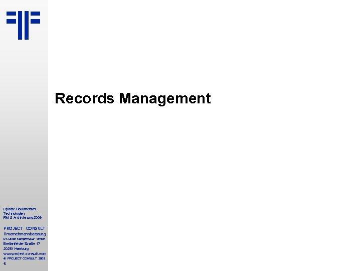 Records Management Update Dokumenten. Technologien RM & Archivierung 2009 PROJECT CONSULT Unternehmensberatung Dr. Ulrich