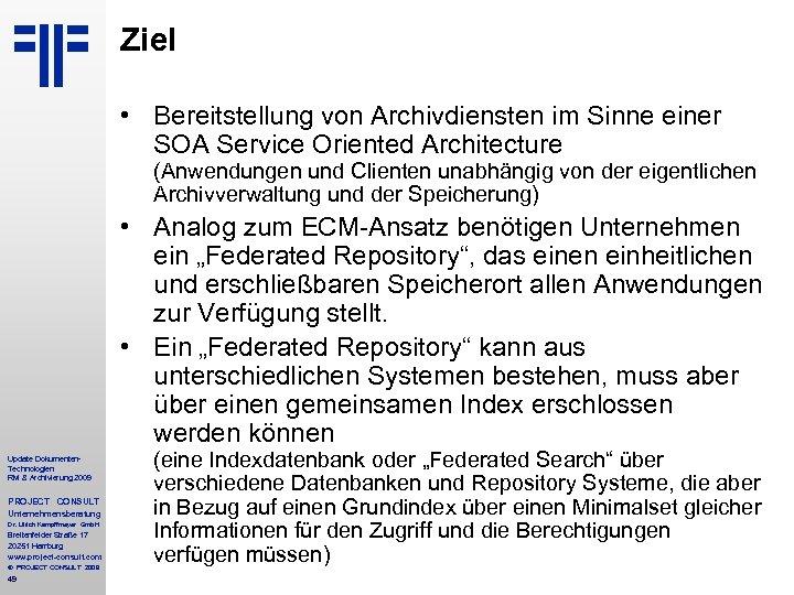 Ziel • Bereitstellung von Archivdiensten im Sinne einer SOA Service Oriented Architecture (Anwendungen und