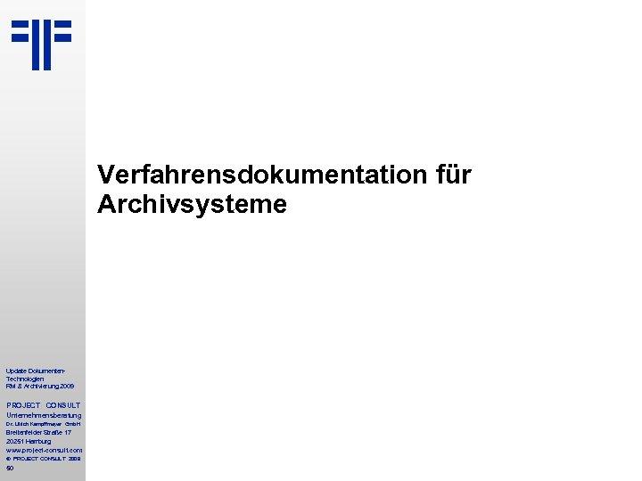 Verfahrensdokumentation für Archivsysteme Update Dokumenten. Technologien RM & Archivierung 2009 PROJECT CONSULT Unternehmensberatung Dr.