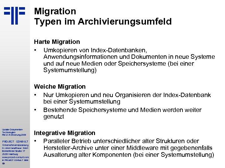 Migration Typen im Archivierungsumfeld Harte Migration • Umkopieren von Index-Datenbanken, Anwendungsinformationen und Dokumenten in