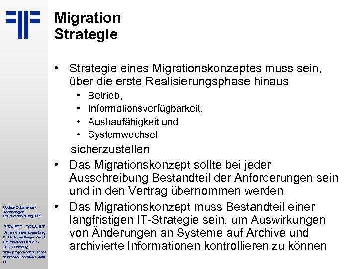 Migration Strategie • Strategie eines Migrationskonzeptes muss sein, über die erste Realisierungsphase hinaus •