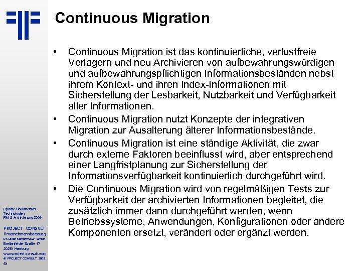 Continuous Migration • • Update Dokumenten. Technologien RM & Archivierung 2009 PROJECT CONSULT Unternehmensberatung