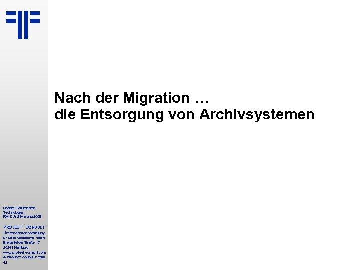 Nach der Migration … die Entsorgung von Archivsystemen Update Dokumenten. Technologien RM & Archivierung