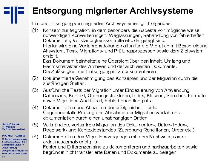 Entsorgung migrierter Archivsysteme Update Dokumenten. Technologien RM & Archivierung 2009 PROJECT CONSULT Unternehmensberatung Dr.