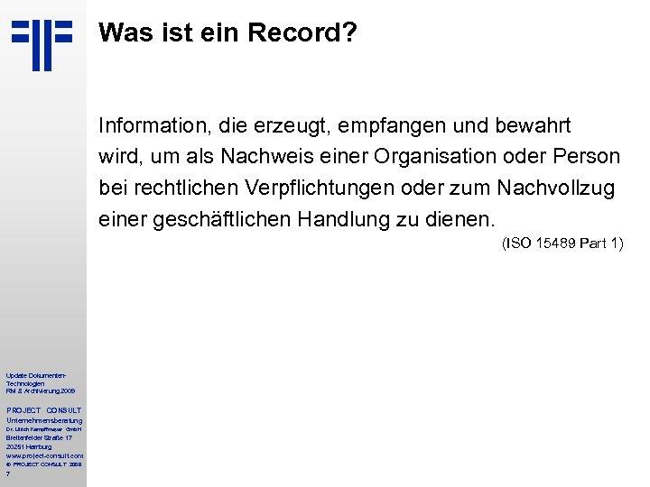 Was ist ein Record? Information, die erzeugt, empfangen und bewahrt wird, um als Nachweis