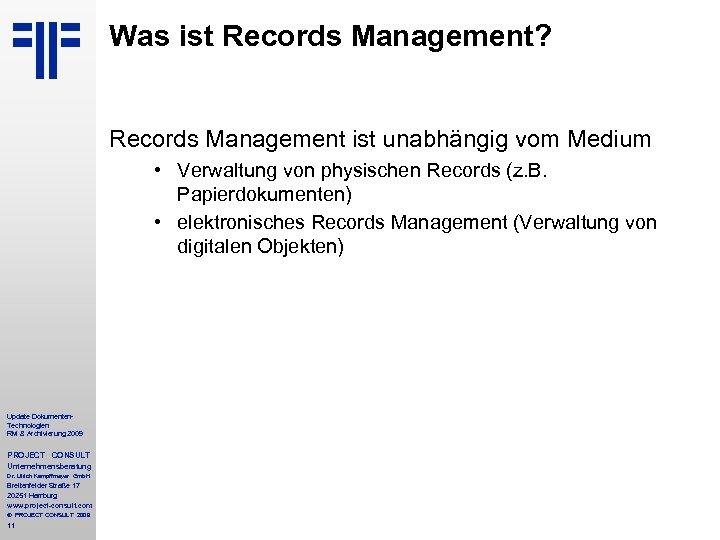Was ist Records Management? Records Management ist unabhängig vom Medium • Verwaltung von physischen