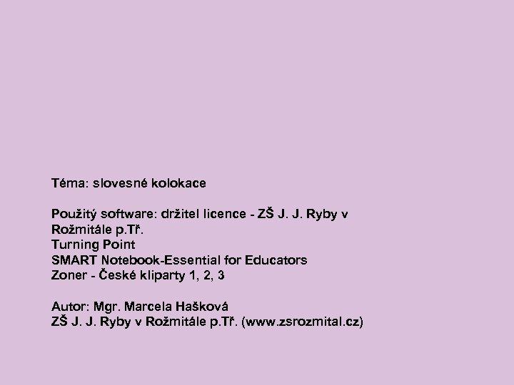 Téma: slovesné kolokace Použitý software: držitel licence - ZŠ J. J. Ryby v Rožmitále