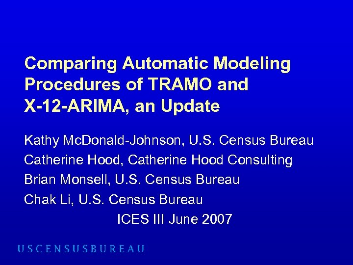Comparing Automatic Modeling Procedures of TRAMO and X-12 -ARIMA, an Update Kathy Mc. Donald-Johnson,