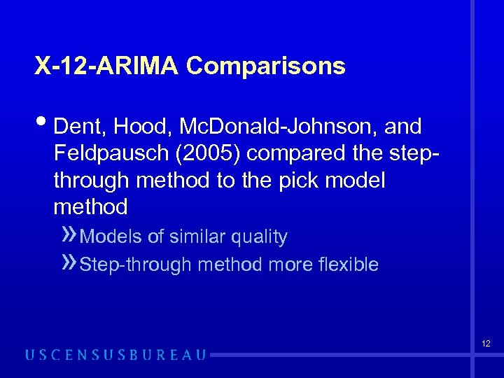 X-12 -ARIMA Comparisons • Dent, Hood, Mc. Donald-Johnson, and Feldpausch (2005) compared the stepthrough