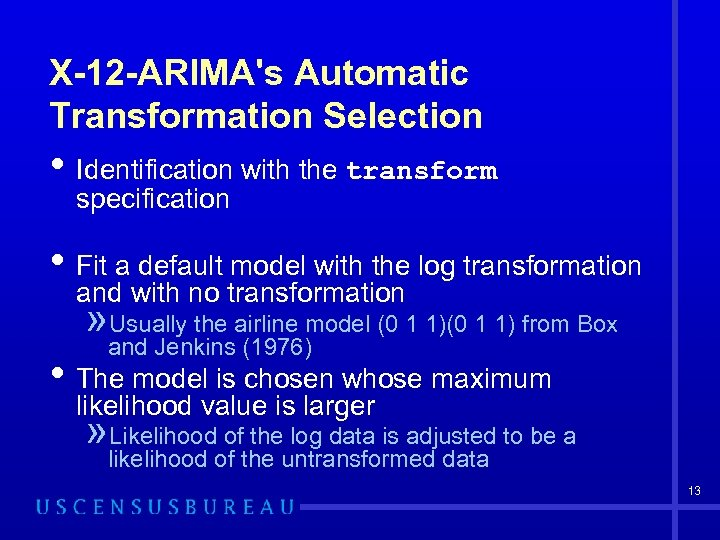 X-12 -ARIMA's Automatic Transformation Selection • Identification with the transform specification • Fit a