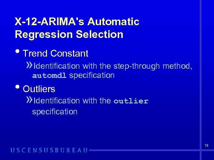 X-12 -ARIMA's Automatic Regression Selection • Trend Constant » Identification with the step-through method,