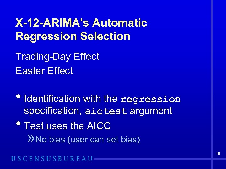 X-12 -ARIMA's Automatic Regression Selection Trading-Day Effect Easter Effect • Identification with the regression