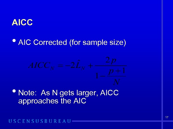 AICC • AIC Corrected (for sample size) • Note: As N gets larger, AICC
