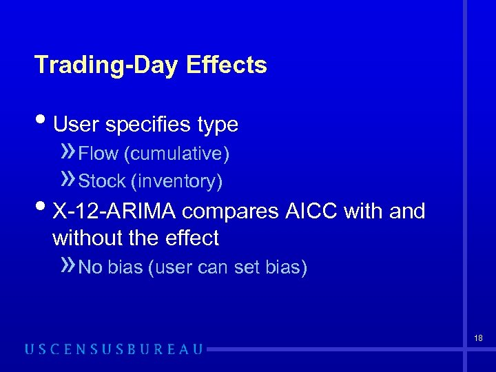 Trading-Day Effects • User specifies type » Flow (cumulative) » Stock (inventory) • X-12