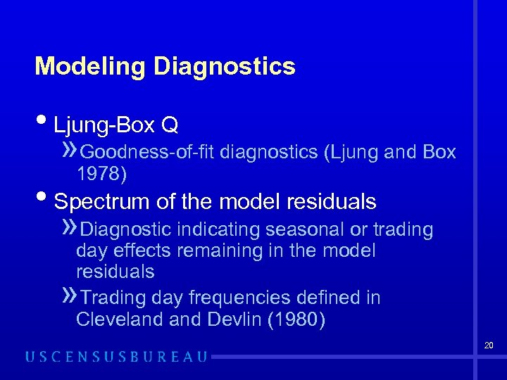 Modeling Diagnostics • Ljung-Box Q » Goodness-of-fit diagnostics (Ljung and Box 1978) • Spectrum