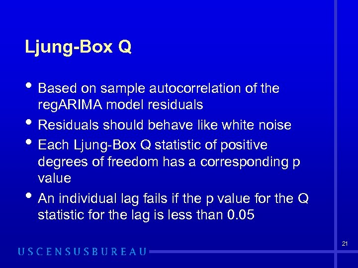 Ljung-Box Q • Based on sample autocorrelation of the • • • reg. ARIMA