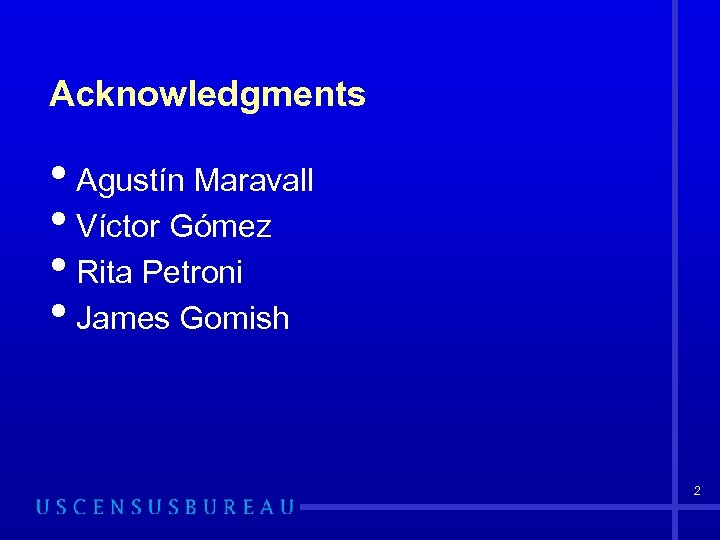 Acknowledgments • Agustín Maravall • Víctor Gómez • Rita Petroni • James Gomish 2