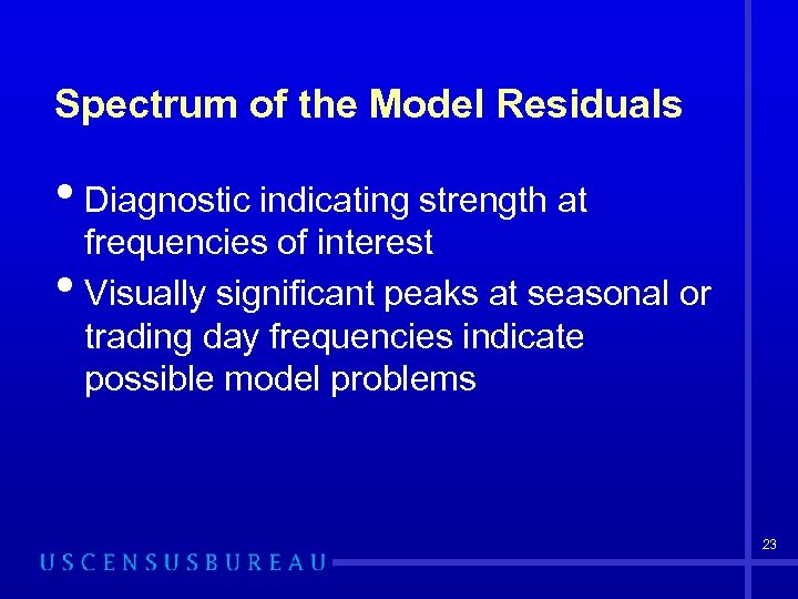 Spectrum of the Model Residuals • Diagnostic indicating strength at • frequencies of interest