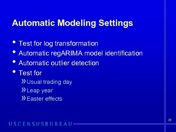 Automatic Modeling Settings • Test for log transformation • Automatic reg. ARIMA model identification